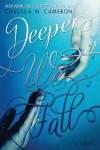 Deeper We Fall  - Chelsea M. Cameron