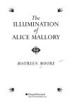 The Illumination Of Alice Mallory - Maureen Moore