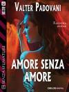 Amore senza amore (Senza sfumature) - Valter Padovani