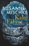 Kalte Fährte: Kriminalroman - Susanne Mischke