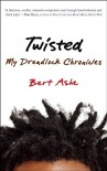 Twisted: My Dreadlock Chronicles - Bert Ashe