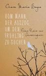 Vom Mann, der auszog, um den Frühling zu suchen: Eine Reise zur Leichtigkeit - Clara Maria Bagus