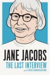 Jane Jacobs: The Last Interview: and Other Conversations - Jane Jacobs