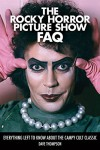 The Rocky Horror Picture Show FAQ: Everything Left to Know About the Campy Cult Classic - Dave Thompson