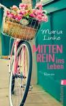 Mittenrein ins Leben: Roman - Maria Linke