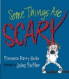 Some Things Are Scary - Florence Parry Heide