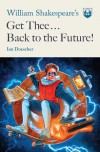 William Shakespeare's Get Thee Back to the Future! - Ian Doescher