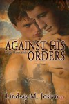 Against His Orders: Logan Harris Series #1 - Lindsay M. Joslyn