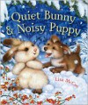 Quiet Bunny and Noisy Puppy - Lisa McCue