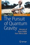 The Pursuit of Quantum Gravity: Memoirs of Bryce DeWitt from 1946 to 2004 - Cecile DeWitt-Morette