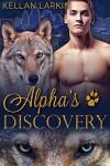 Alpha's Discovery: M/M GFY Shifter Mpreg Romance (Alphas' Fated Mates Book 3) - Kellan Larkin