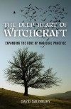 The Deep Heart of Witchcraft - David Salisbury