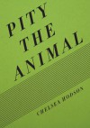 Pity the Animal - Chelsea Hodson