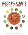 Mark Bittman's Kitchen Matrix: More Than 700 Simple Recipes and Techniques to Mix and Match for Endless Possibilities - Mark Bittman