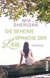 Die geheime Sprache der Liebe: Roman - Mia Sheridan, Uta Hege