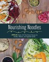 Nourishing Noodles: Spiralize Nearly 100 Plant-Based Recipes for Zoodles, Ribbons, and Other Vegetable Spirals - Chris Anca