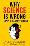 Why Science Is Wrong...About Almost  Everything - Alex Tsakiris, Rupert Sheldrake