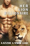 Her Lion Billionaire: (a BBW Paranormal Erotic Shifter Romance) (Supernatural Billionaire Mates Book 3) - Lizzie Lynn Lee