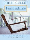 Front Porch Tales: Warm Hearted Stories of Family, Faith, Laughter and Love - Philip Gulley