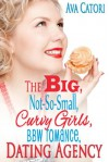The Big, Not-So-Small, Curvy Girls, BBW Romance, Dating Agency (Plush Daisies: BBW Romance) - Ava Catori