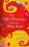 The Ugly Princess and the Wise Fool - Margaret Gray, Randy Cecil