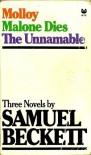 Three Novels by Samuel Beckett: Molloy, Malone Dies, The Unnamable - Samuel Beckett