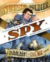 Nurse, Soldier, Spy: The Story of Sarah Edmonds, a Civil War Hero - Marissa Moss