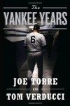 The Yankee Years - Joe Torre, Tom Verducci