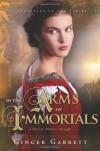 In the Arms of Immortals: A Novel of Darkness and Light (Chronicles Of The Scribe) - Ginger Garrett