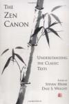 The Zen Canon: Understanding the Classic Texts - Steven Heine