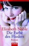 Die Farbe des Flieders : Roman - Elizabeth Noble