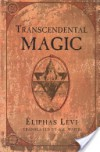 Transcendental Magic: Its Doctrine and Ritual - Éliphas Lévi, Arthur Edward Waite
