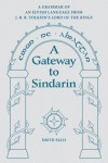 A Gateway to Sindarin: A Grammar of an Elvish Language from JRR Tolkien's Lord of the Rings - David Salo