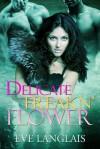 Delicate Freakn' Flower (Freakn' Shifters, #1) - Eve Langlais
