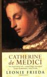 Catherine de Medici - Leonie Frieda