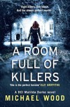A Room Full of Killers: A gripping crime thriller with twists you won't see coming (DCI Matilda Darke Series, Book 3) - Michael Wood