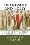Friendship and Folly (Merriweather Chronicles, #1) - Meredith Allady