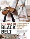 The Way to Black Belt: A Comprehensive Guide to Rapid, Rock-Solid Results - Lawrence A. Kane, Kris Wilder