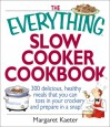 The Everything Slow Cooker Cookbook: 300 Delicious, Healthy Meals That You Can Toss in Your Crockery and Prepare in a Snap (Everything Series) - Margaret Kaeter