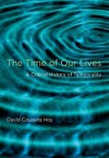 The Time of Our Lives: A Critical History of Temporality - David Couzens Hoy