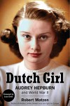 Dutch Girl: Audrey Hepburn and World War II - Robert Matzen