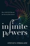 Infinite Powers: How Calculus Reveals the Secrets of the Universe - Steven Strogatz