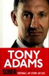 Sober: Football. My Story. My Life. - Tony Adams