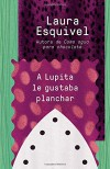 A Lupita le gustaba planchar: [Lupita Always Liked to Iron] (Spanish Edition) - Laura Esquivel