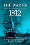 The War of 1812: A Forgotten Conflict - Donald R. Hickey