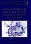 Language, Science And Popular Fiction in the Victorian Fin-de-Siecle: The Brutal Tongue (Nineteenth Century Series) - Christine Ferguson