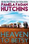 Heaven to Betsy (Emily #1) - Pamela Fagan Hutchins