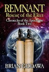 Remnant: Rescue of the Elect (Chronicles of the Apocalypse #2) - Brian Godawa