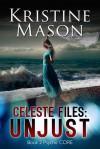 Celeste Files: Unjust - Kristine Mason