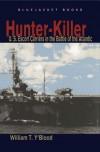 Hunter-Killer: U.S. Escort Carriers in the Battle of the Atlantic - William T. Y'Blood
